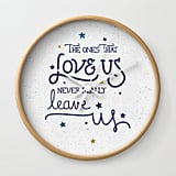"""The Ones That Love Us"" Quote Clock ($27, originally $30)"