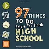 97 Things to Do Before You Finish High School Book ($7, originally $11)