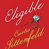 Eligible: A Modern Retelling of Pride & Prejudiceby Curtis Sittenfeld