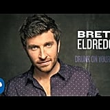 """Drunk on Your Love"" by Brett Eldredge"