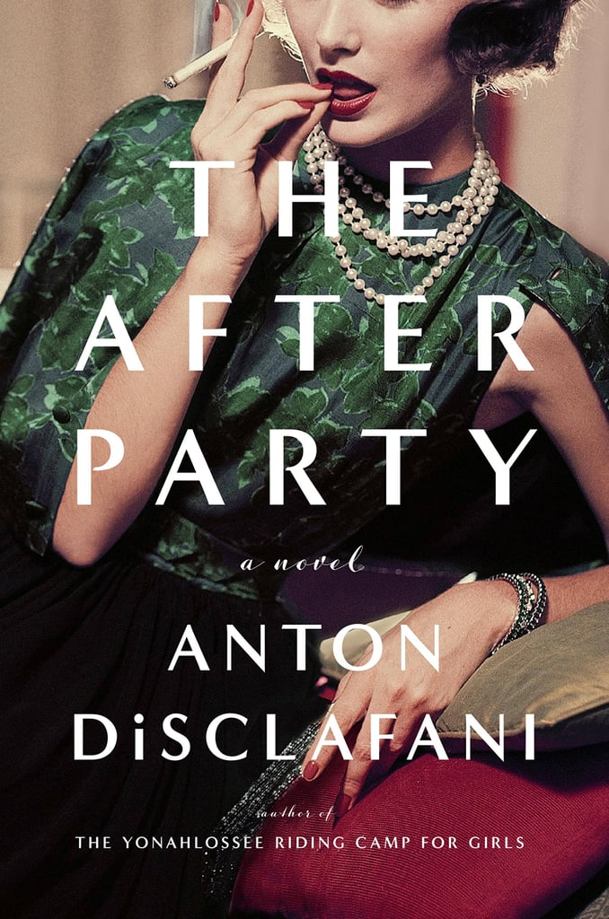 The After Party by Anton DiSclafani, May 16