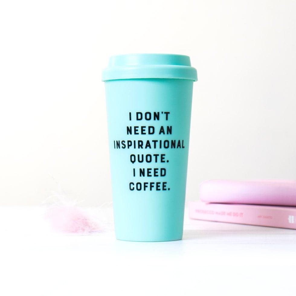 404a73c82c4 I Need Coffee Travel Mug | Cute Keep Cups | POPSUGAR Home UK Photo 12