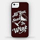 All You Need Is Wine iPhone Case ($26, originally $32)