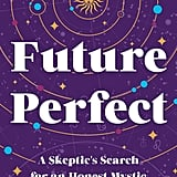 Future Perfect: A Skeptic's Search for an Honest Mystic by Victoria Loustalot