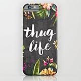 Thug Life iPhone 6/6s/6 Plus Case ($35)