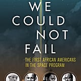 We Could Not Fail: The First African Americans in the Space Program by Richard Paul and Steven Moss