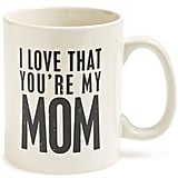 """I Love That You're My Mom"" Mug"