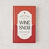 Stuff Every Wine Snob Should Know by Melissa Monosoff