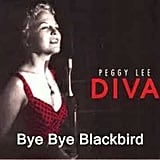 """Bye Bye Blackbird"" by Peggy Lee"