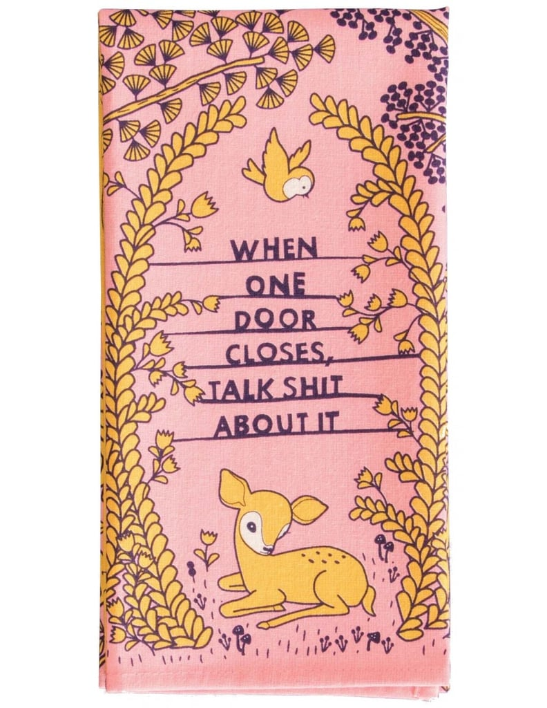 """""""When One Door Closes, Talk Sh*t About It"""" Dish Towel"""