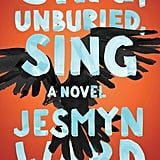Sing, Unburied, Sing by Jesmyn Ward (Out Sept. 5)