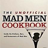 The Unofficial Mad Men Cookbook ($17)
