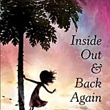 Inside Out and Back Again (10+)