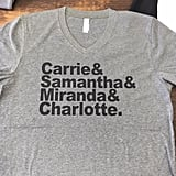 Carrie & Samantha & Miranda & Charlotte Sex and the City T-Shirt ($20)