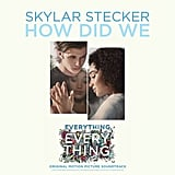 """How Did We"" by Skylar Stecker"