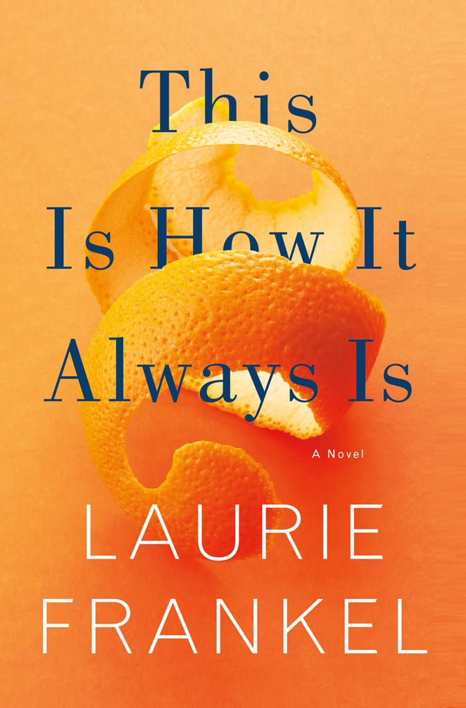 This Is How It Always Is by Laurie Frankel, Out Jan. 24