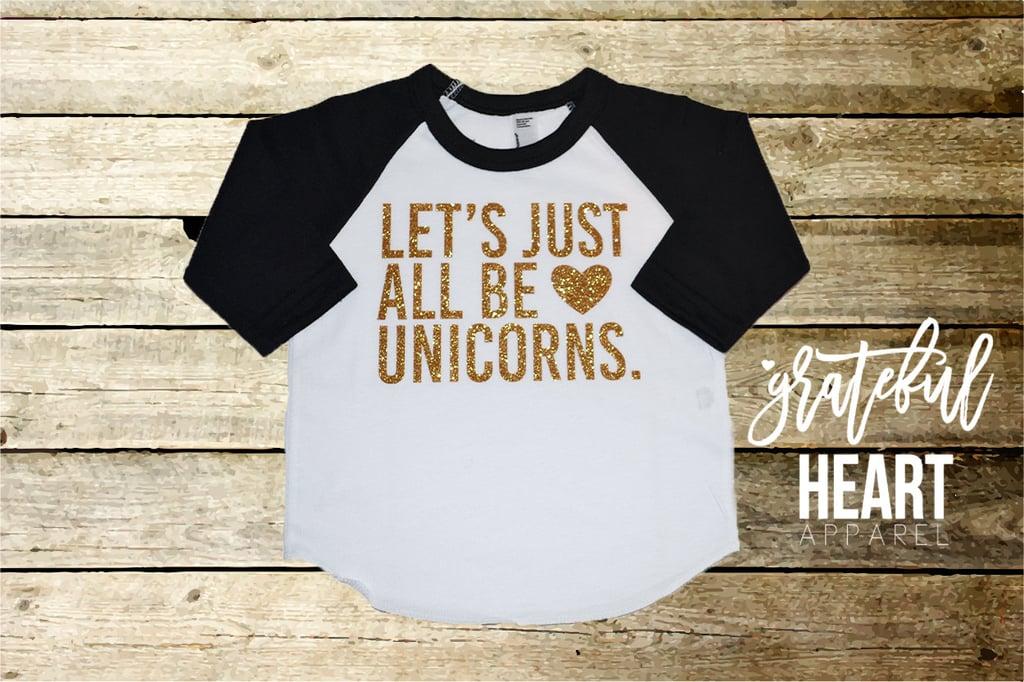 Let's All Be Unicorns Baseball Tee