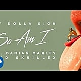 """""""So Am I"""" by Ty Dolla $ign feat. Damian Marley and Skrillex"""