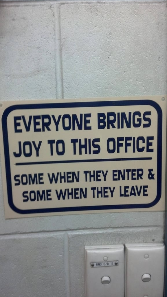 """Recently got moved to a new office, this sign is glued to wall."" Source: Reddit user Pringle-King"