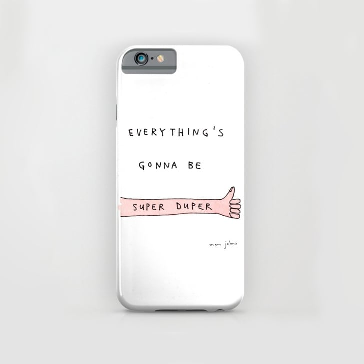 Everything's Gonna Be Super Duper iPhone Case, $35