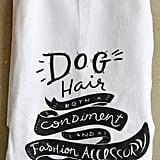 Dog Hair Dishtowel ($14)