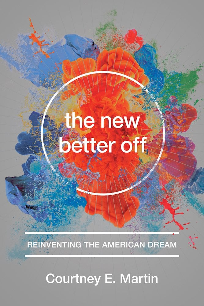 The New Better Off: Reinventing the American Dream by Courtney E. Martin