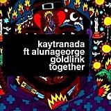 """Together"" by Kaytranada feat. AlunaGeorge and GoldLink"
