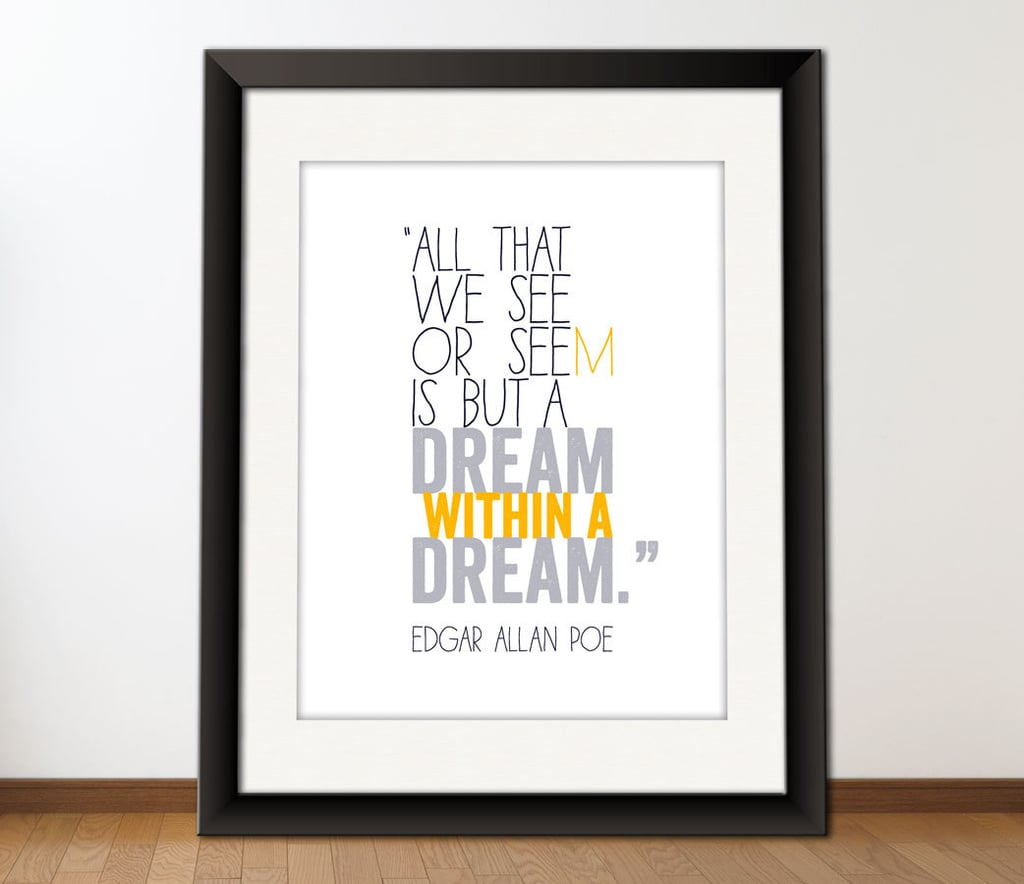 """This printable print reads """"All that we see or seem is but a dream within a dream"""" ($4) by Edgar Allan Poe."""