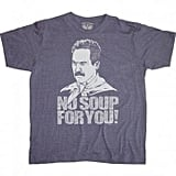 Seinfeld No Soup For You T-Shirt ($20)