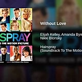 """Without Love"" From Hairspray"