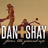 """From the Ground Up"" by Dan + Shay"