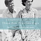 Drawing on hundreds of interviews, These Few Precious Days: The Final Year of Jack With Jackie by Christopher Andersen gives a behind-the-scenes look at the iconic couple's last year together.