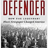The Defender: How the Legendary Black Newspaper Changed America by Ethan Michaeli