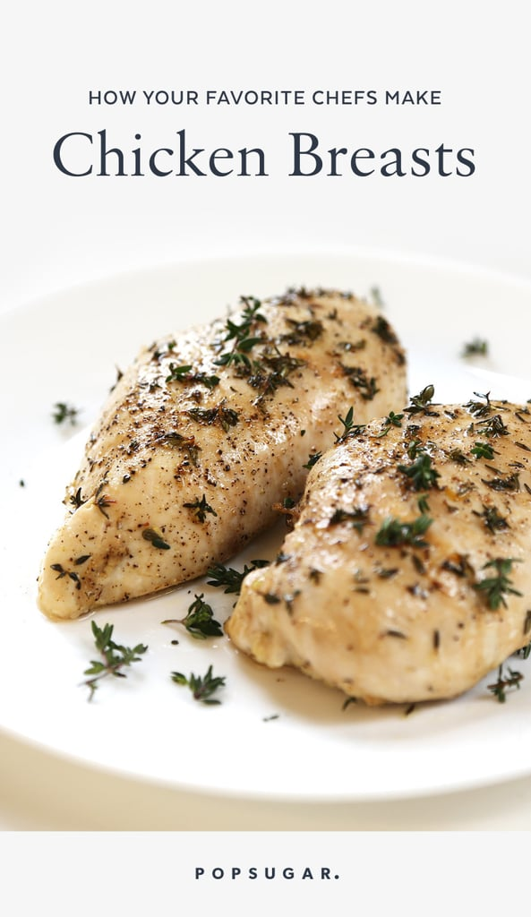 How Chefs Make Chicken Breasts Popsugar Food