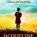 Brown Girl Dreaming by Jacqueline Woodson, ages 10+