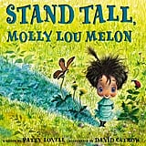 Stand Tall, Molly Lou Melon by Patty Lovell ($17) Molly gets bullied on the first day of school for being short and clumsy, having big teeth, and a voice that sounds like a bullfrog — but she doesn't mind those things, and knows just how to handle the bullies.