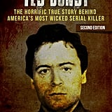 Ted Bundy: The Horrific Story Behind America's Most Wicked Serial Killer by Ryan Becker