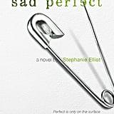 Sad Perfect by Stephanie Elliot, Out Feb. 28