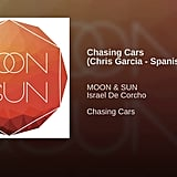 """""""Chasing Cars"""" by Moon & Sun"""