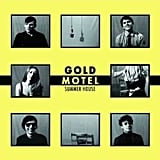 """Summer House"" by Gold Motel"