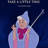 """Even miracles take a little time."" — Fairy Godmother, Cinderella"