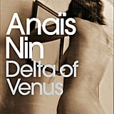 Delta of Venus Delta of Venus is filled with a wide range of characters and situations. There's a Hungarian man who seduces rich women only to steal their money and a Parisian housewife who ends up in Peruvian opium dens — something for everybody. It was first published in 1977 by French writer Anaïs Nin.