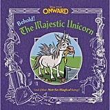 Behold! The Majestic Unicorn (and Other Not-So-Magical Beings)