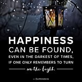 """""""Happiness can be found, even in the darkest of times, if one only remembers to turn on the light."""" — Harry Potter and the Prisoner of Azkaban"""