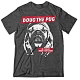 Doug the Pug is back at it again with the laughs. One of our most favorite Instagram dogs has teamed up with Manhead Merch to create a small line of tees for his loyal followers. Our fave is the Doug the Pug Is Cooler Than Your Band tee ($20).