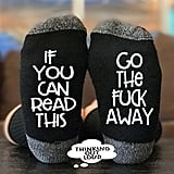 If You Can Read This Go The F*ck Away Socks