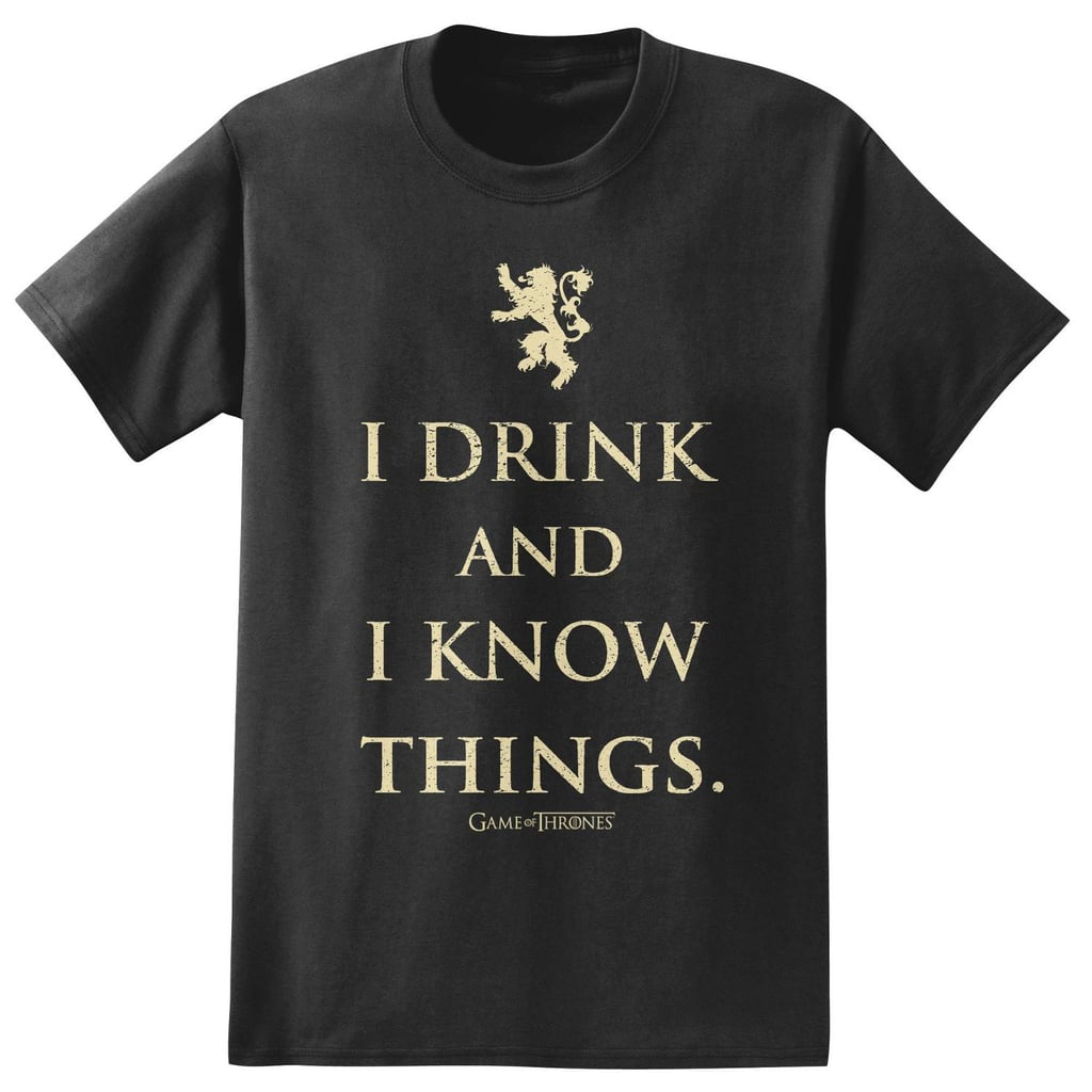 I Drink and Know Things T-Shirt