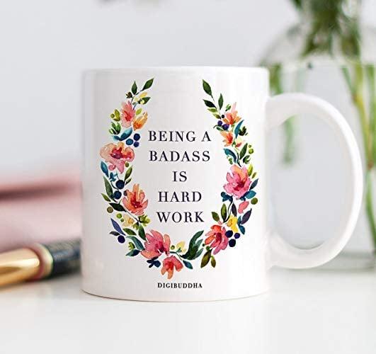 Being A Badass Is Hard Work Coffee Mug