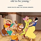 """""""You're never too old to be young."""" — Happy, Snow White and the Seven Dwarfs"""