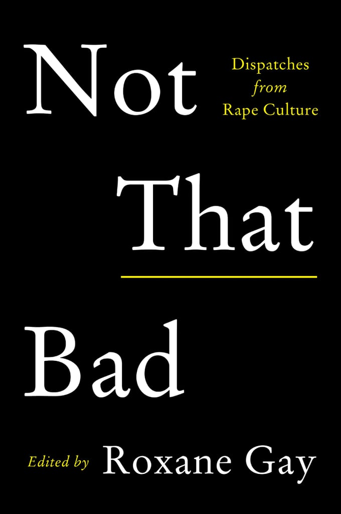 If You Love Memoirs: Not That Bad, Edited by Roxane Gay (Out May 1)
